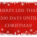 There Is Less Than 200 Days Until Christmas!