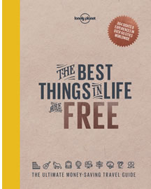 Lonely Planet's The Best Things in Life are Free: The Ultimate Money-Saving Travel Guide