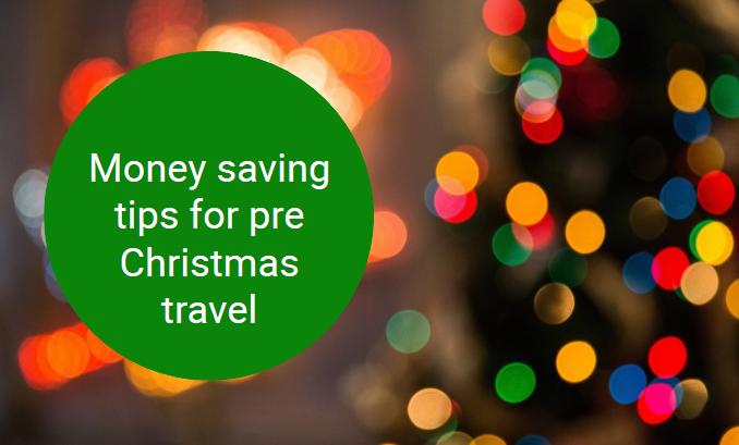 Money saving tips for pre Christmas travel