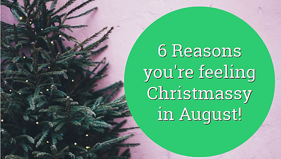 6 Reasons you're feeling Christmassy in August